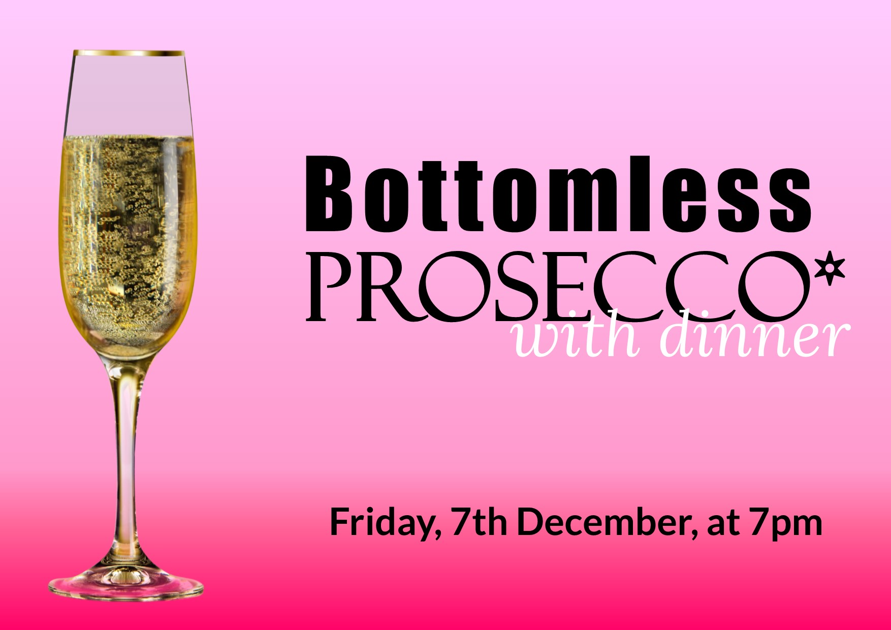 Bottomless Prosecco with dinner